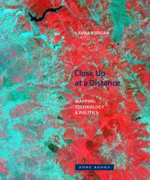 Close Up at a Distance: Mapping, Technology, and Politics, par Laura Kurgan (2013)