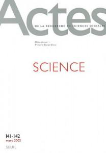 De la science aux Actes de la recherche en sciences sociales, vol. 141-142, mars 2002