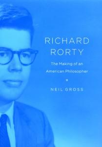 Neil Gross, Richard Rorty The Making of an American Philosopher, Chicago University Press, 2008