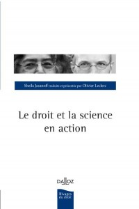 Sheila Jasanoff & Olivier Leclerc, Le Droit et la science en action, Paris, Dalloz, 2013